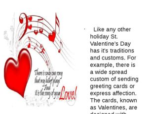 Like any other holiday St. Valentine's Day has it's traditions and customs.