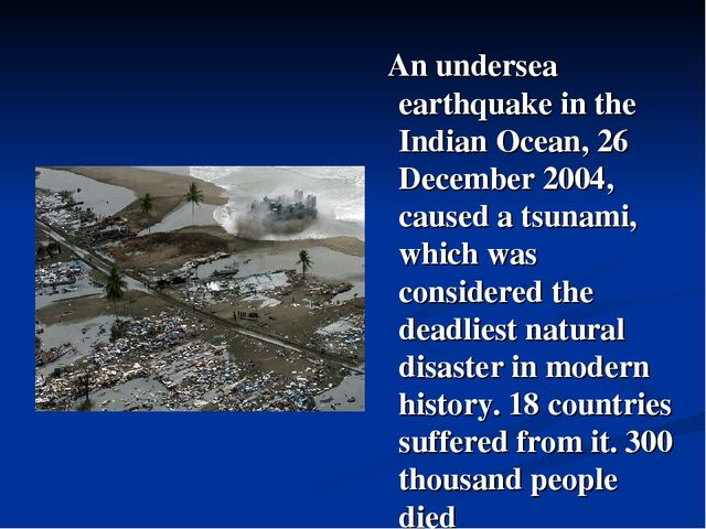 An undersea earthquake in the Indian Ocean, 26 December 2004, caused a tsuna...