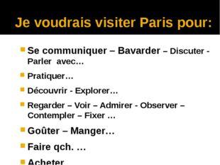 Je voudrais visiter Paris pour: Se communiquer – Bavarder – Discuter - Parler