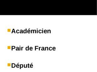 Académicien Pair de France Député