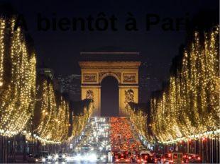 A bientôt à Paris !