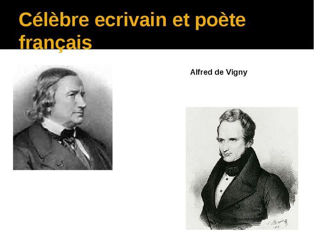 Célèbre ecrivain et poète français Alfred de Vigny