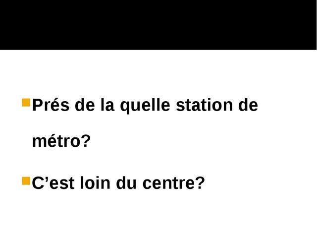 Prés de la quelle station de métro? C'est loin du centre?