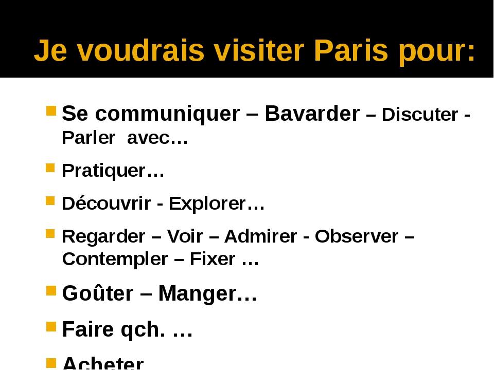 Je voudrais visiter Paris pour: Se communiquer – Bavarder – Discuter - Parler...
