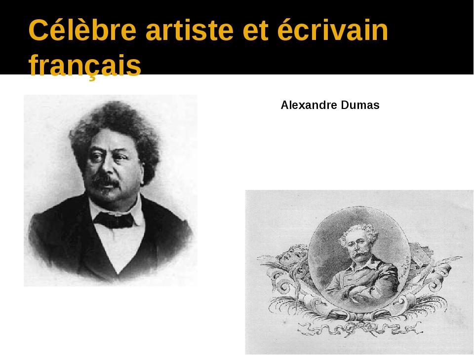 Célèbre artiste et écrivain français Alexandre Dumas