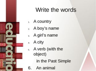 Write the words A country A boy's name A girl's name A city A verb (with the