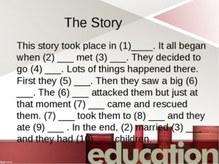 The Story This story took place in (1)____. It all began when (2) ___ met (3)