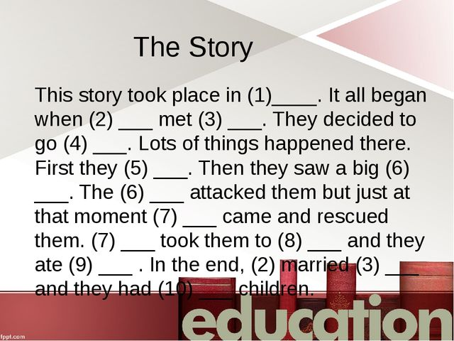 The Story This story took place in (1)____. It all began when (2) ___ met (3)...