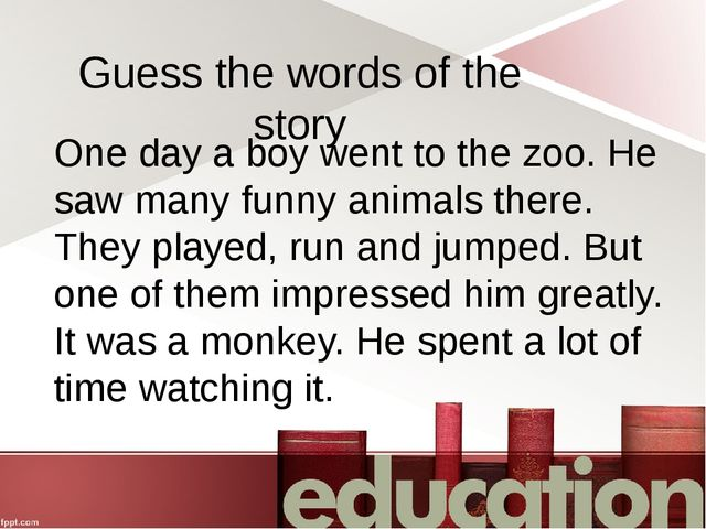 Guess the words of the story One day a boy went to the zoo. He saw many funny...