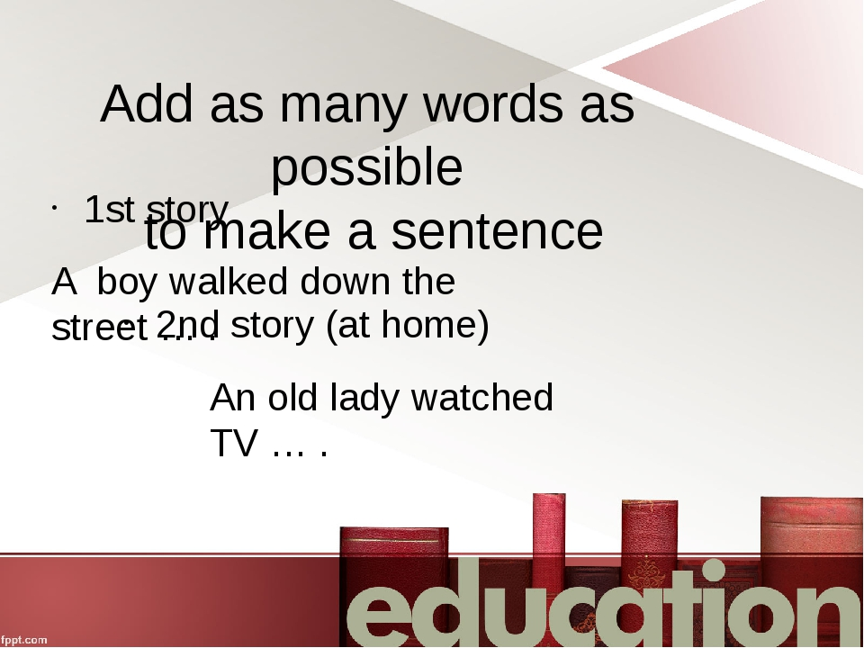 Add as many words as possible to make a sentence 1st story A boy walked down...
