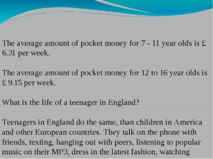 The average amount of pocket money for 7 - 11 year olds is £ 6.31 per week.
