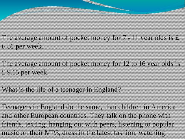 The average amount of pocket money for 7 - 11 year olds is £ 6.31 per week....