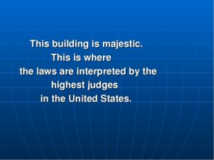 This building is majestic. This is where the laws are interpreted by the hig