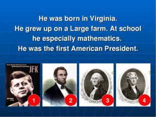 He was born in Virginia. He grew up on a Large farm. At school he especially