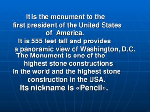 It is the monument to the first president of the United States of America. I