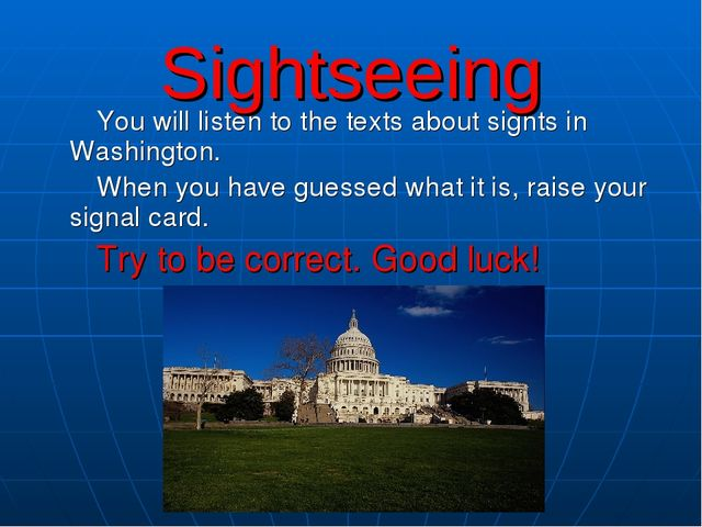 You will listen to the texts about sights in Washington. When you have guess...