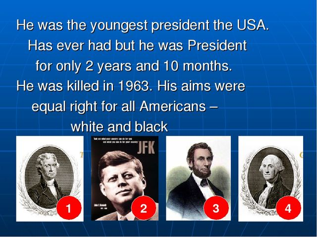 He was the youngest president the USA. Has ever had but he was President for...