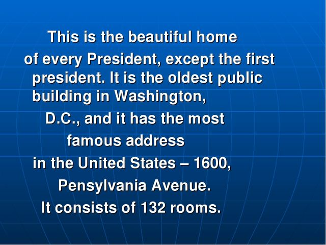 This is the beautiful home of every President, except the first president. I...
