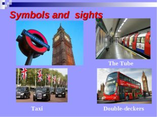 Symbols and sights Double-deckers The Tube Taxi