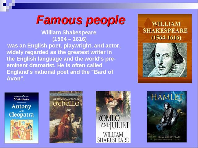 Famous people William Shakespeare  (1564 – 1616) was an English poet, playwri...