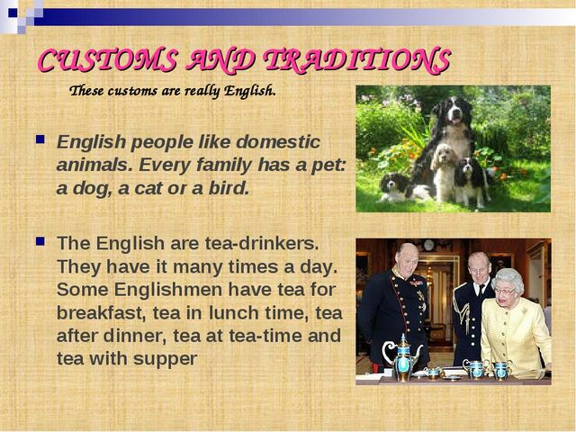 CUSTOMS AND TRADITIONS These customs are really English. English people like...