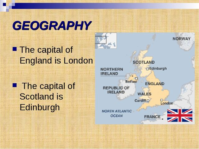 GEOGRAPHY The capital of England is London The capital of Scotland is Edinburgh