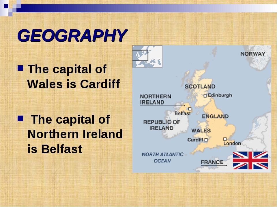 GEOGRAPHY The capital of Wales is Cardiff The capital of Northern Ireland is...