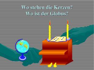 Wo stehen die Kerzen? Wo ist der Globus?