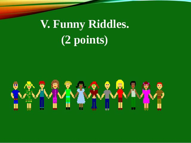 V. Funny Riddles. (2 points)