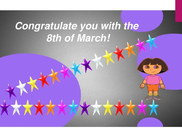 Congratulate you with the 8th of March!
