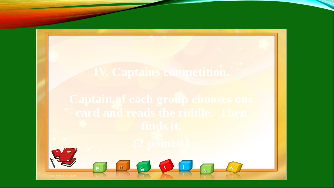 IV. Captains competition. Captain of each group chooses one card and reads t...