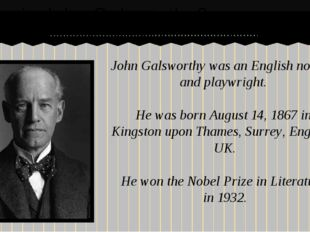 John Galsworthy was an English novelist and playwright. He was born August 1