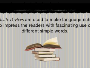 Stylistic devices are used to make language richer, to impress the readers wi