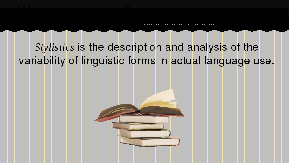 Stylistics is the description and analysis of the variability of linguistic f...