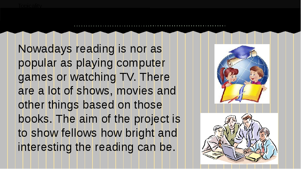 Nowadays reading is nor as popular as playing computer games or watching TV....