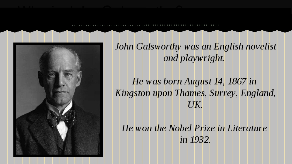 John Galsworthy was an English novelist and playwright. He was born August 1...