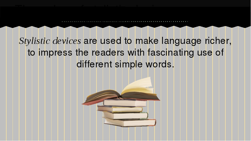 Stylistic devices are used to make language richer, to impress the readers wi...