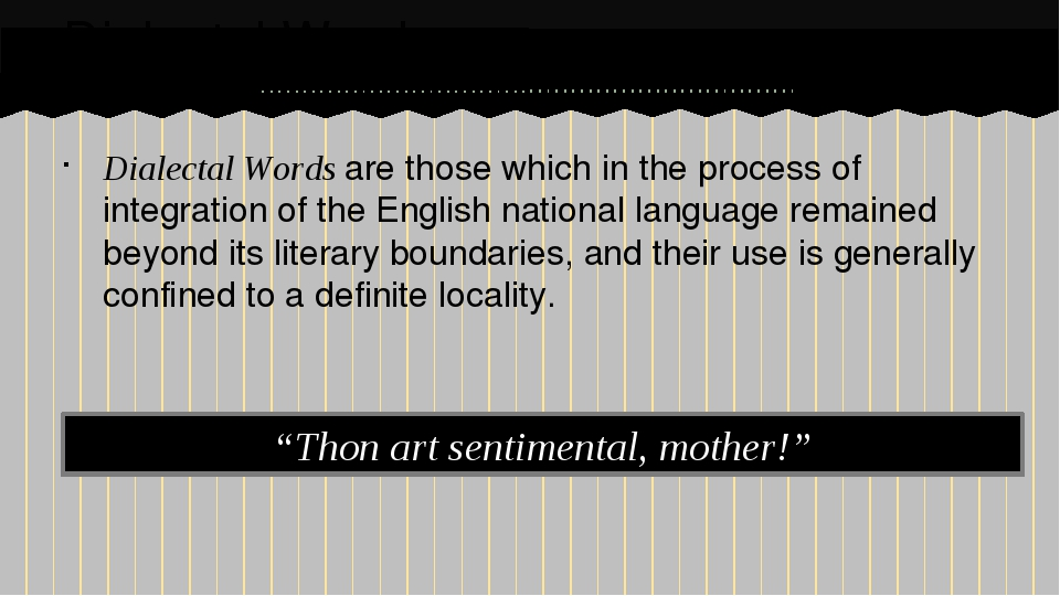 Dialectal Words are those which in the process of integration of the English...