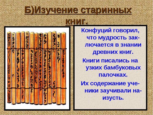 Б)Изучение старинных книг. Конфуций говорил, что мудрость зак-лючается в зна...