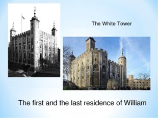 The first and the last residence of William The White Tower