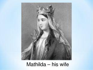 Mathilda – his wife