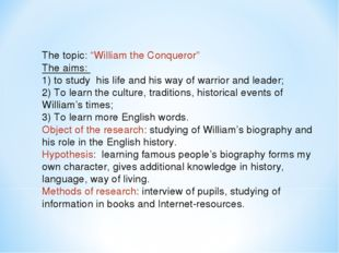 """The topic: """"William the Conqueror"""" The aims: 1) to study his life and his way"""