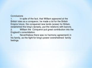 Conclusions 1.In spite of the fact, that William appeared at the British Isl