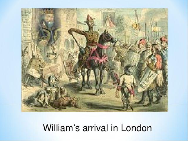 William's arrival in London
