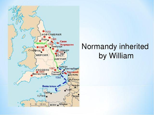 Normandy inherited by William