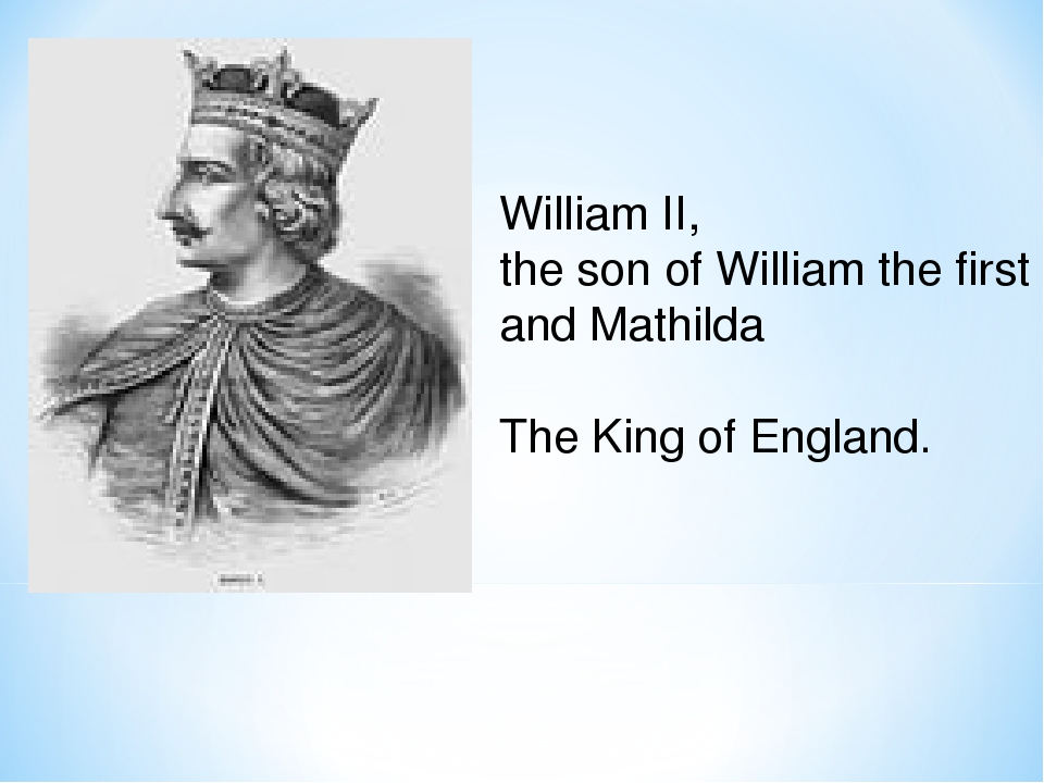 William II, the son of William the first and Mathilda The King of England.