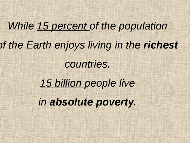 While 15 percent of the population of the Earth enjoys living in the richest...