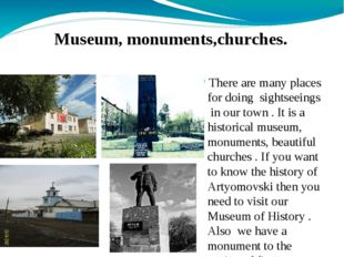 There are many places for doing sightseeings in our town . It is a historica