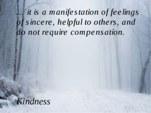 … it is a manifestation of feelings of sincere, helpful to others, and do not