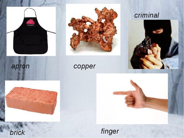 finger brick apron copper criminal